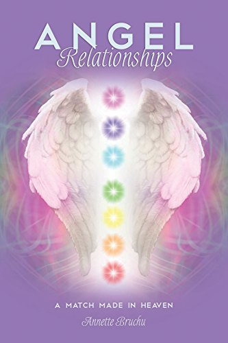 Angel Relationships: A Match Made in Heaven By ,Annette Bruchu