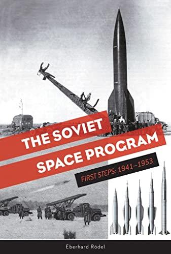 Soviet Space Program: First Steps, 1941-1953 By Eberhard RAdel
