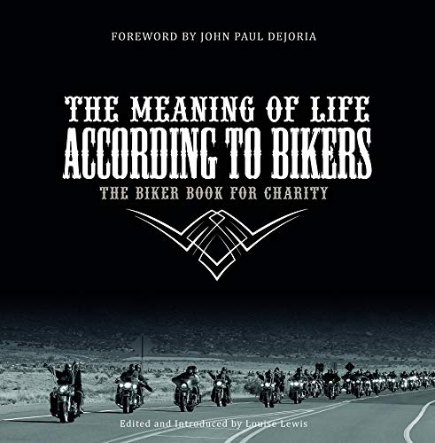 Meaning of Life According to Bikers: The Biker Book for Charity By Louise Lewis