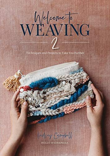 Welcome to Weaving 2: Techniques and Projects to Take You Further By Lindsey Campbell