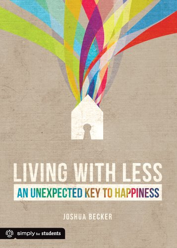 Living with Less: An Unexpected Key to Happiness (Simply for Students) By Joshua Becker