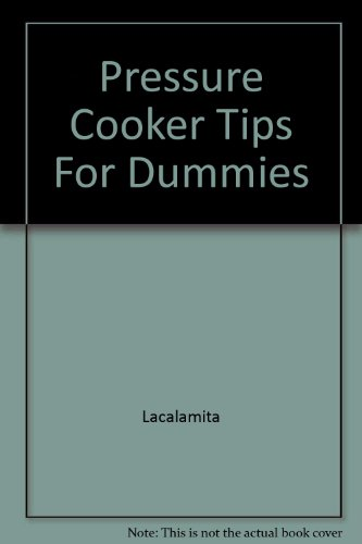 Pressure Cooker Tips For Dummies By Lacalamita