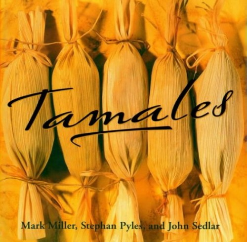 Tamales By Mark  Miller