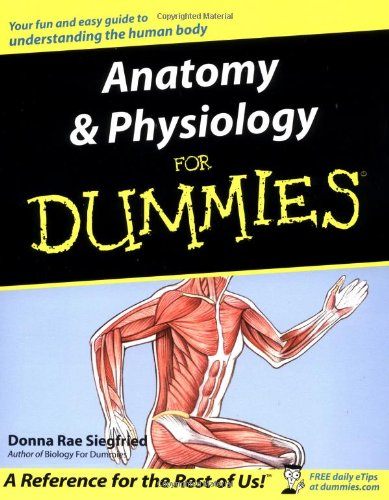 Anatomy and Physiology for Dummies By Donna Rae Siegfried