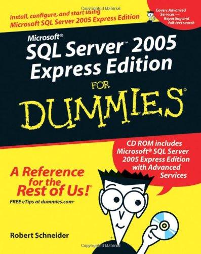 Microsoft SQL Server 2005 Express Edition for Dummies: Express Edition (For Dummies) By Robert D. Schneider