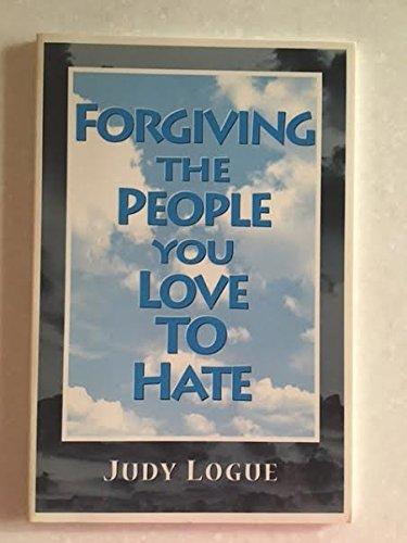 Forgiving the People You Love to Hate By Judy Logue
