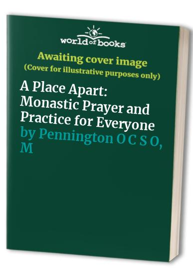 Place Apart: Monastic Prayer and Practic By M Pennington, O C S O