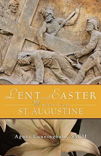 Lent and Easter Wisdom from St. Augustine By Agnes Cunningham, Sscm
