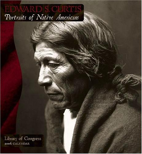 Edward S. Curtis: Portraits of Native Americans: Library of Congress 2006 Calendar