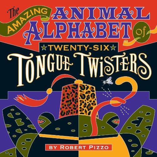 Amazing Animal Alphabet of Twenty-Six Tongue Twisters By Robert Pizzo