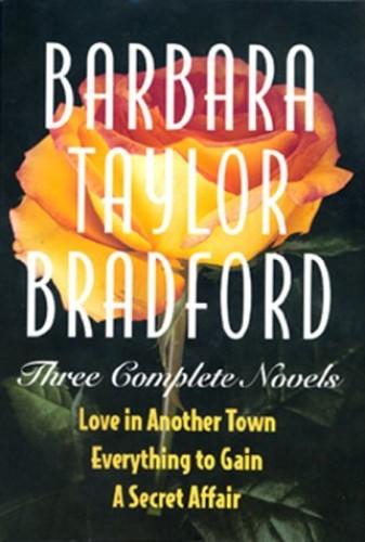 Barbara Taylor Bradford: Three Complete Novels By Barbara Taylor Bradford