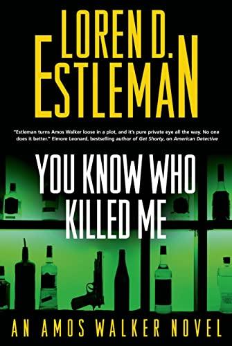 You Know Who Killed Me By Author Loren D Estleman