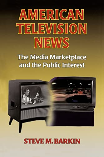 American Television News: The Media Marketplace and the Public Interest By Steve M. Barkin