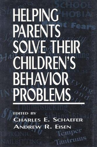 Helping Parents Solve Their Children's Behavior Problems By Charles Schaefer