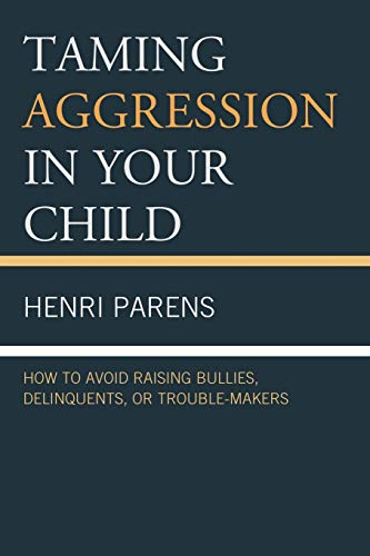 Taming Aggression in Your Child By Henri Parens