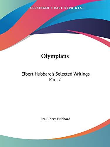 Elbert Hubbard's Selected Writings (v.2) Olympians By Fra Elbert Hubbard