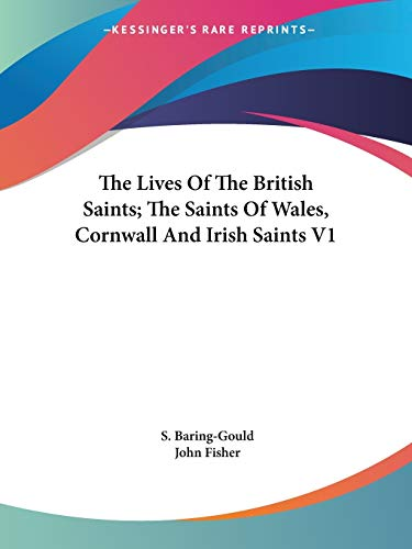 The Lives Of The British Saints; The Saints Of Wales, Cornwall And Irish Saints V1 By S. Baring-Gould