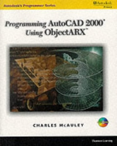 Programming AutoCAD in ObjectARX By Charles McAuley