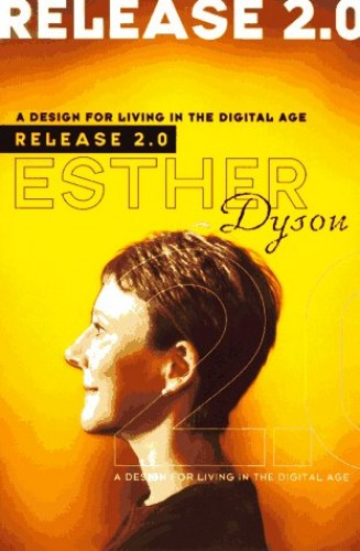 Release 2.0: a Design for Living in the Digital Age By Esther Dyson