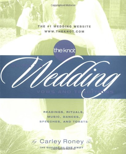 Knot Guide to Wedding Vows and Traditions By Carley Roney