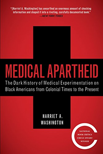 Medical Apartheid: The Dark History of Medical Experimentation on Black Americans from Colonial Times to the Present By Harriet A. 260hington