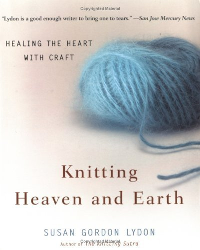 Knitting Heaven and Earth By Susan Gordon Lydon