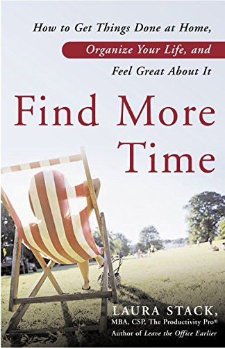 Find More Time: How to Get Things Done at Home, Organize Your Life, and Feel Great about It by Laura Stack
