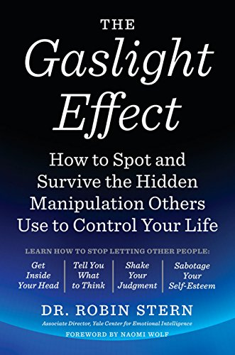 The Gaslight Effect: How to Spot and Survive the Hidden Manipulation Others Use to Control Your Life By Dr. Robin Stern
