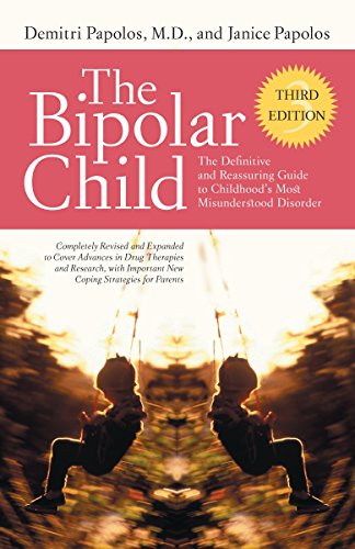 The Bipolar Child (Third Edition): The Definitive and Reassuring Guide to Childhood's Most Misunderstood Disorder By Demitri Papolos, M.D.