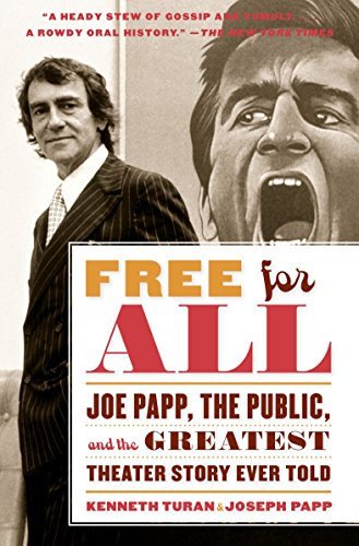 Free for All: Joe Papp, the Public, and the Greatest Theater Story Every Told By Kenneth Turan