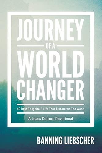 Journey of a World Changer By Banning Liebscher