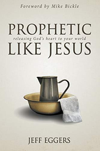 Prophetic Like Jesus By Jeff Eggers