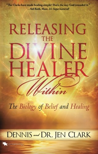 Releasing the Divine Healer Within By Professor Dennis Clark, (pa