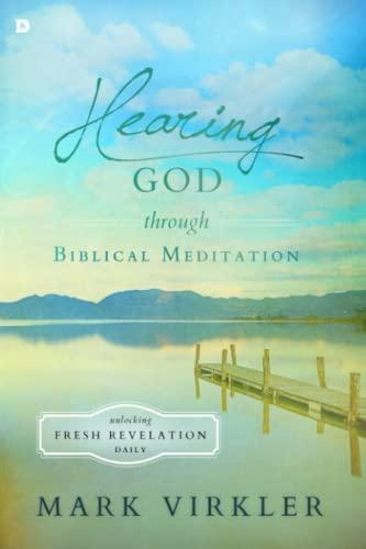 Hearing God Through Biblical Meditation By Mark Virkler