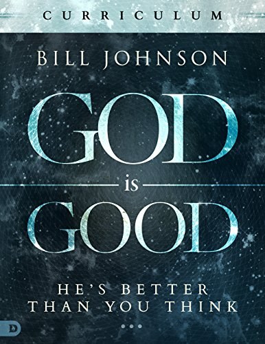 God Is Good Curriculum By Pastor Bill Johnson
