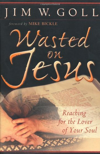Wasted on Jesus By Jim W. Goll