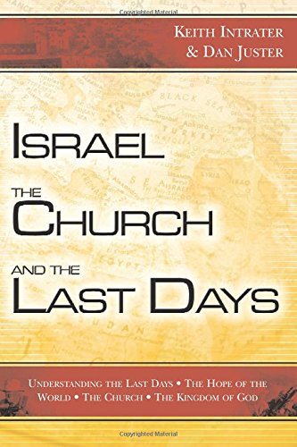 Israel, the Church, and the Last Days By Keith Intrater