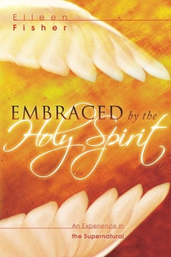 Embraced by the Holy Spirit By Eileen Fisher