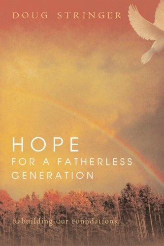 Hope for a Fatherless Generation: Rebuilding Our Foundations by Doug Stringer