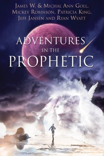 Adventures in the Prophetic By James W. Goll