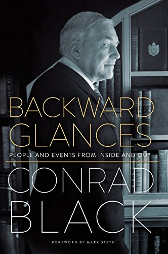 Backward Glances By Conrad Black