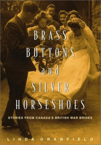 Brass Buttons and Silver Horseshoes: Stories from Canada's British War Brides By Linda Granfield