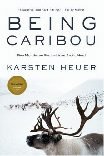 Being Caribou: Five Months on Foot with an Arctic Herd By Karsten Heuer