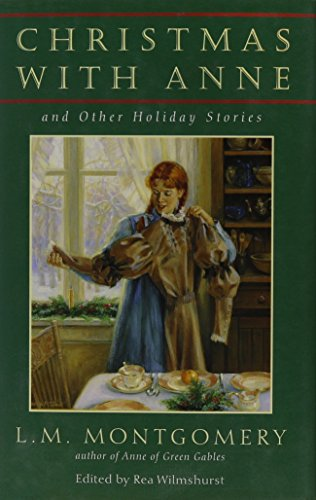 Christmas With Anne: And Other Holiday Stories By L. M. Montgomery