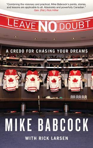 Leave No Doubt: A Credo for Chasing Your Dreams by Mike Babcock