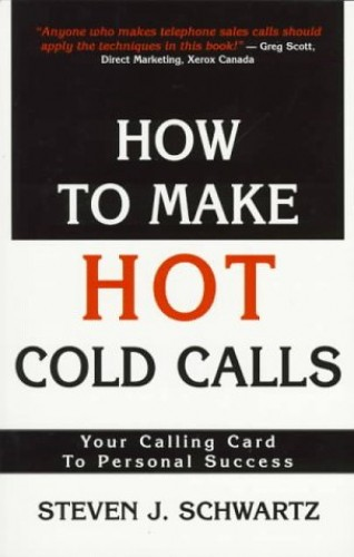 How to Make Hot Cold Calls By Steven Schwartz