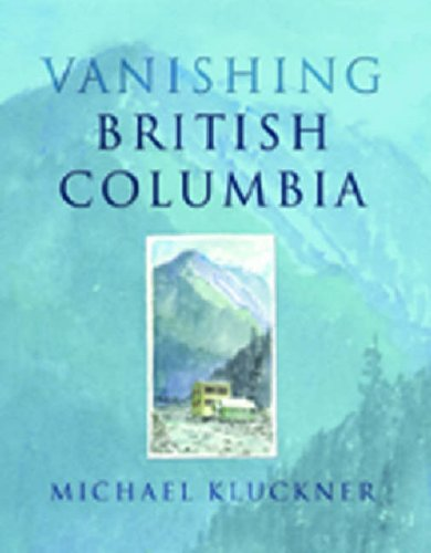 Vanishing British Columbia By Michael Kluckner