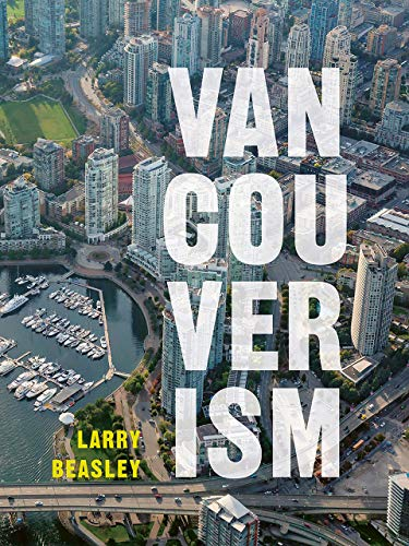 Vancouverism By Larry Beasley