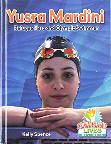 Yusra Mardini Refugee Remark - Remarkable Lives Revealed By Kelly Spence