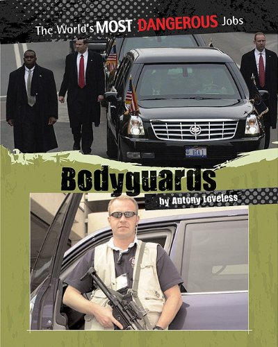 Bodyguards - The Worlds Most Dangerous Jobs By Antony Loveless